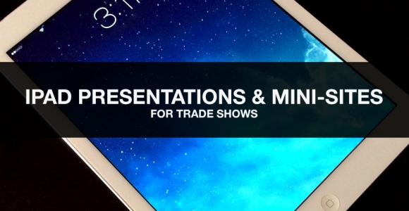 iPad Presentations & Mini-Sites for Trade Shows