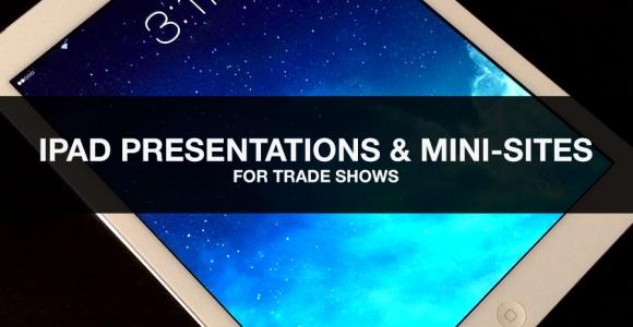 iPad Presentations & Mini-Sites for Trade Shows